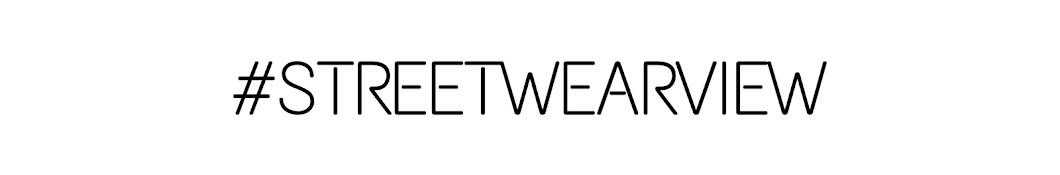 #STREETWEARVIEW