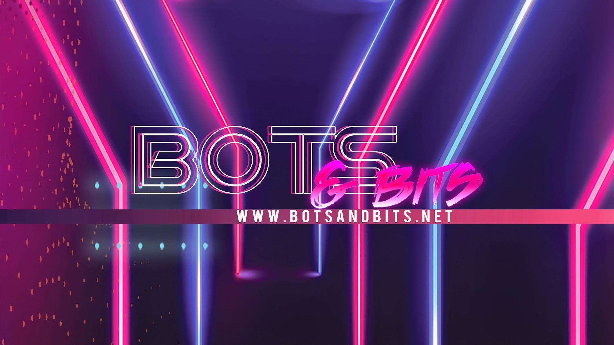 Bots and Bits