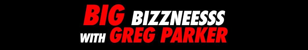 Big Bizzneesss with Greg Parker Banner
