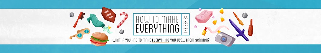 How To Make Everything