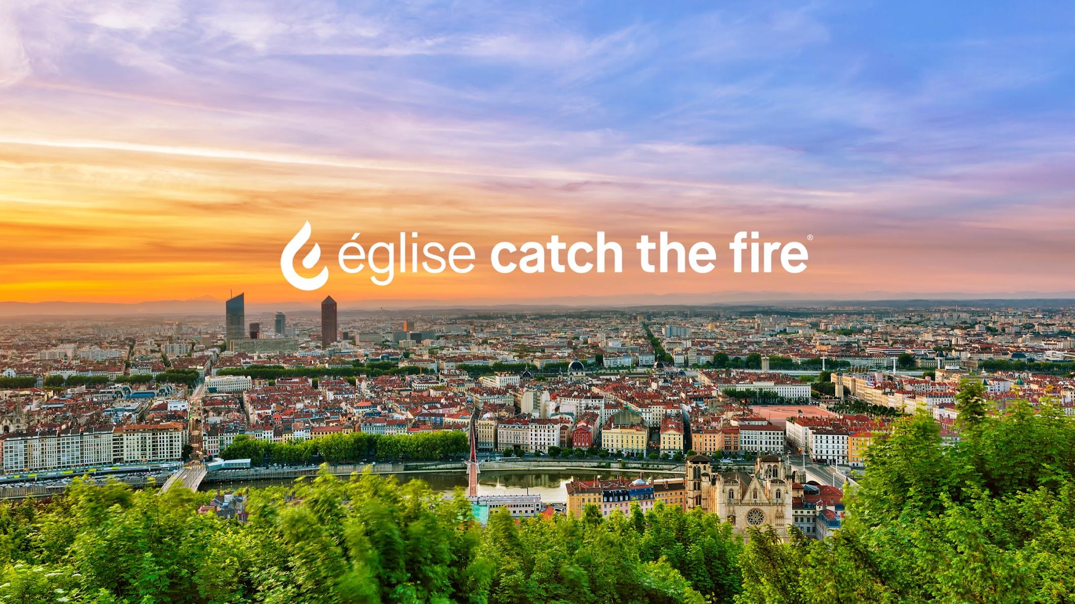 Catch the Fire Lyon