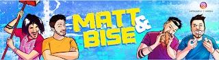 Matt \u0026 Bise