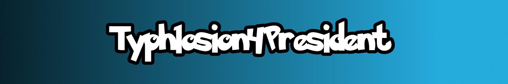 Typhlosion4President