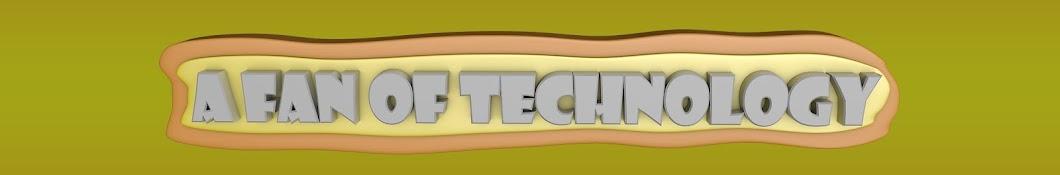 A FAN OF TECHNOLOGY