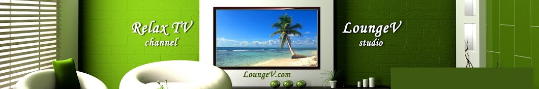 LoungeV Films - Relaxing Music and Nature Sounds