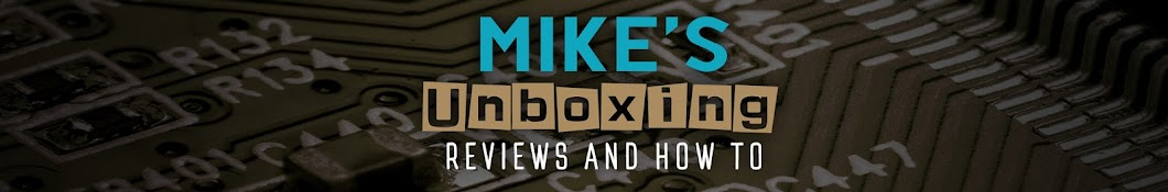 Mike's unboxing, reviews and how to