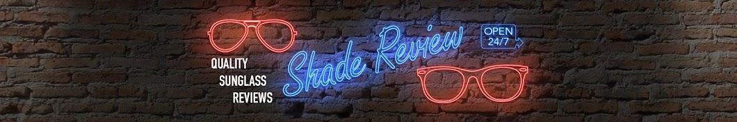 Shade Review