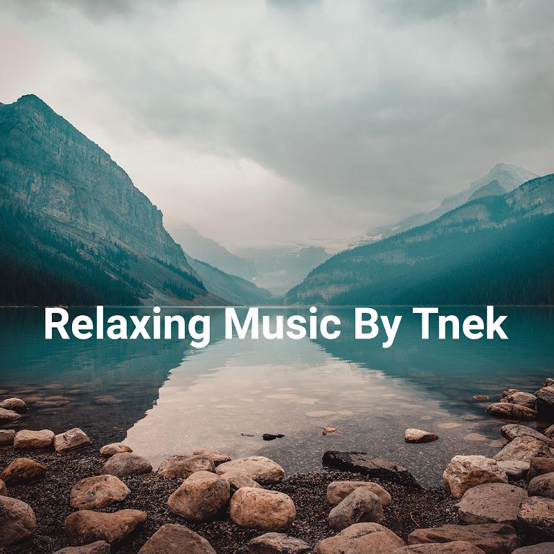 Relaxing Music By Tnek (relaxing-music-by-tnek)
