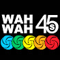 Wah Wah 45s