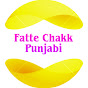 FATTE CHAKK PUNJABI