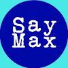 Say Max
