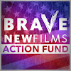 Brave New Films Action Fund