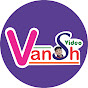 Vansh Video