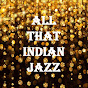 All That Indian Jazz