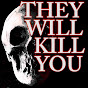 They will Kill You (theywillkillyou)
