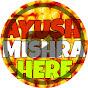 Ayush Mishra Here