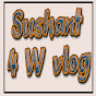 Sushant 4 W Vlog