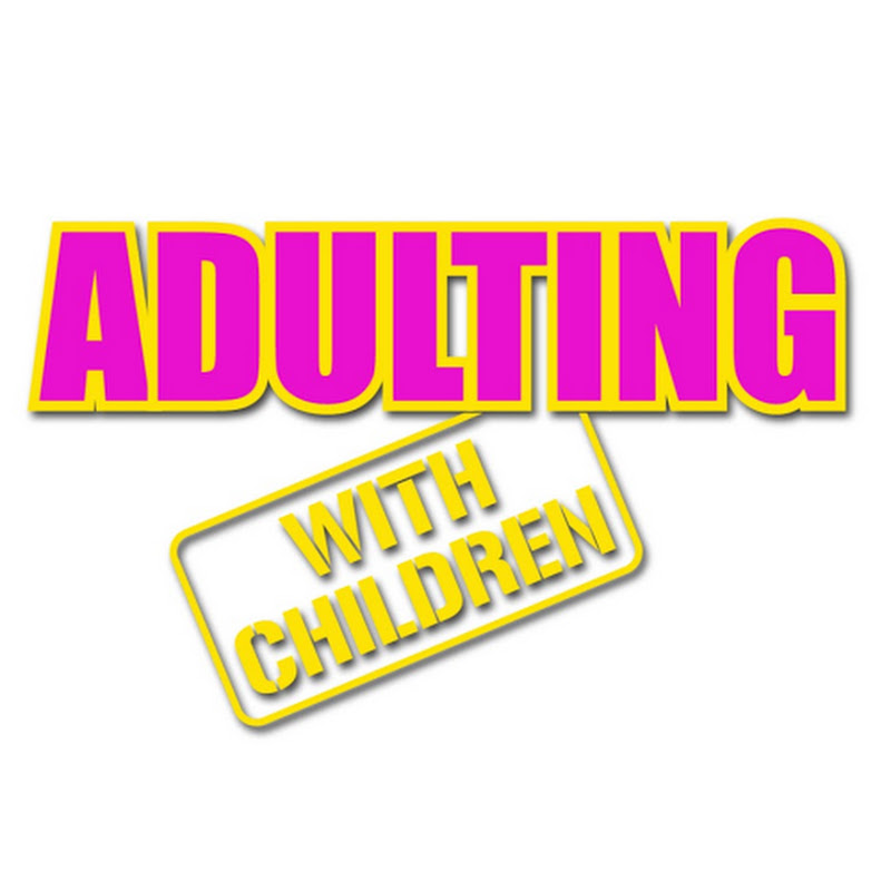 ADULTING, with children