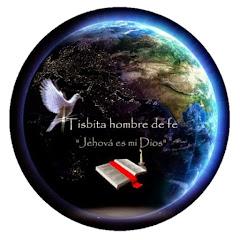 "Tisbita hombre de fe ""Jehová es mi Dios"""
