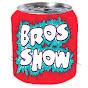 BROS SHOW