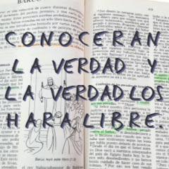 CONOCEREIS LA VERDAD Y LA VERDAD OS HARÁ LIBRE