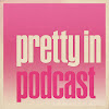 Pretty in Podcast Podcast