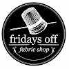 Fridays Off Fabric Shop
