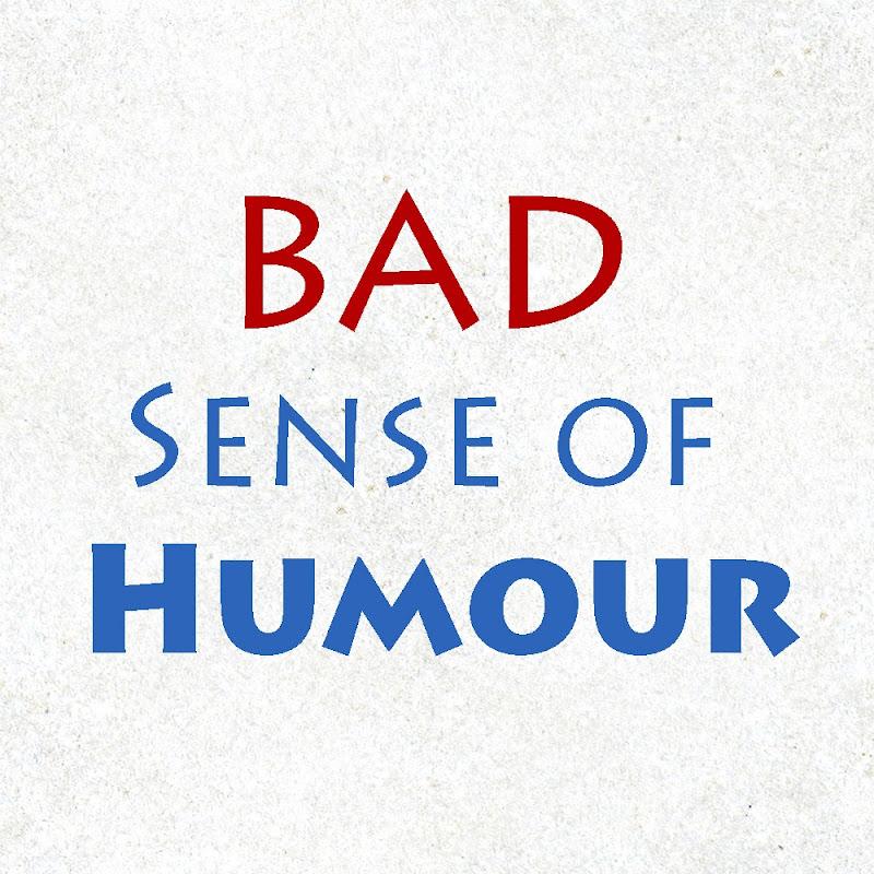 Bad Sense Of Humour