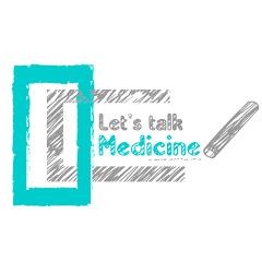 Lets Talk Medicine