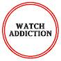 Watch Addiction Watch