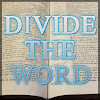 Divide The Word Blog