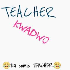 Teacher Kwadwo Official