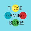 Those Gaming Blokes