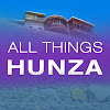 All Things Hunza
