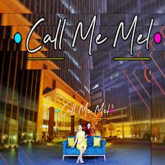 CALL ME MEL