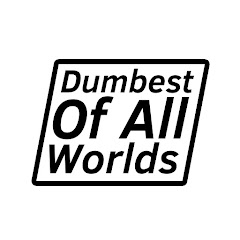Dumbest of All Worlds
