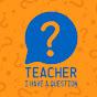 TeacherIHaveAQuestio