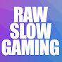 RawSlowGaming (rawslowgaming)