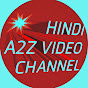HINDI A2Z VIDEO channel