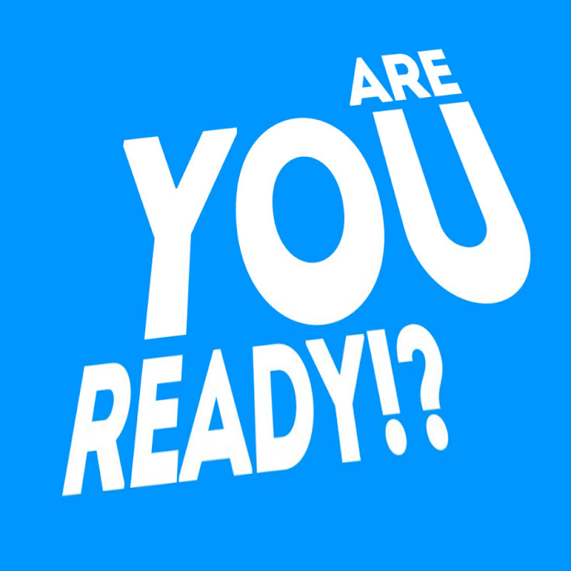 ARE YOU READY!?