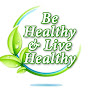 Be Healthy & Live