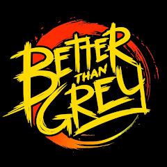 Better Than Grey