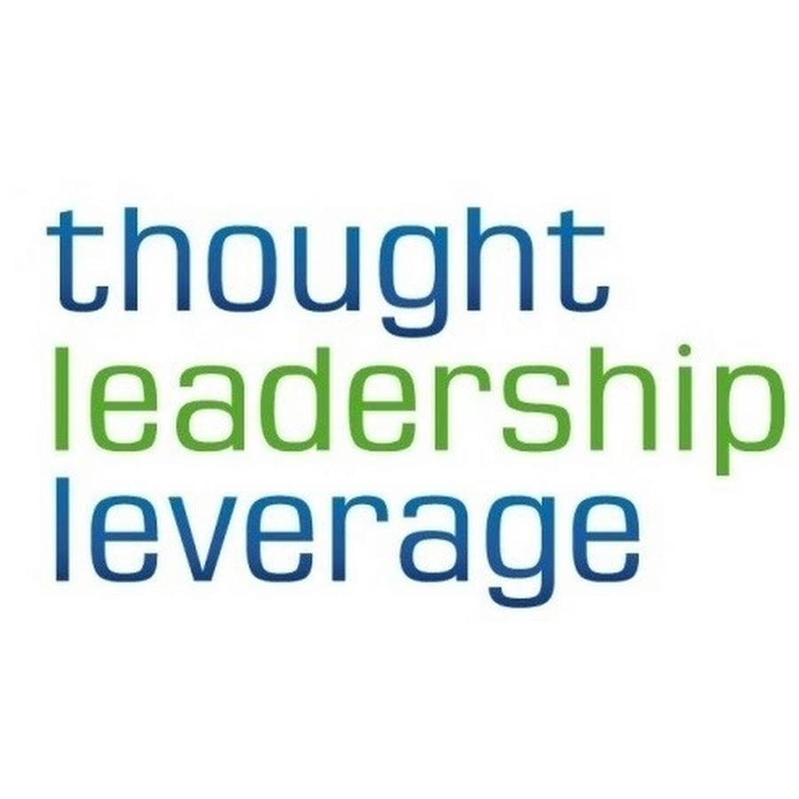 Thought Leader: Thought Leadership Leverage
