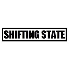 SHIFTING STATE
