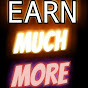 EARN MUCH MORE
