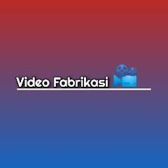 VIDEO FABRIKASI