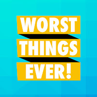 Worst Things Ever!