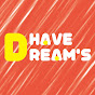 HAVE DREAM'S