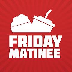 Friday Matinee