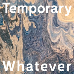 temporary whatever